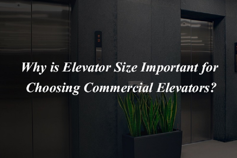 Why is Elevator Size Important for Choosing Commercial Elevators?